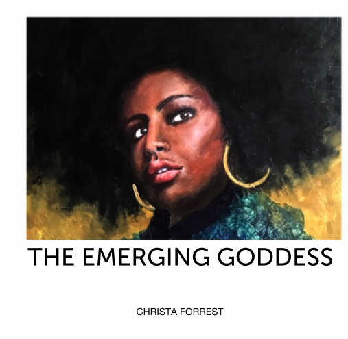 View THE EMERGING GODDESS by CHRISTA FORREST