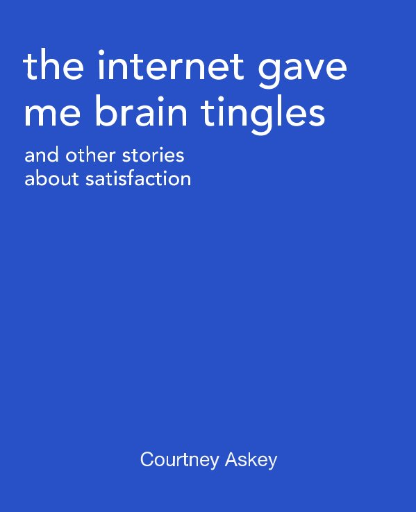 View The Internet Gave Me Brain Tingles by Courtney Askey