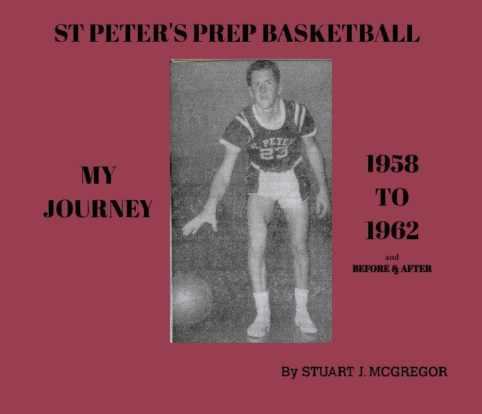 View ST PETER'S PREP BASKETBALL 1958 -1962 by Stuart J. McGregor