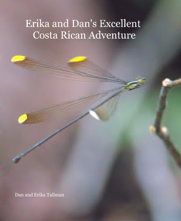 View Erika and Dan's Excellent Costa Rican Adventure by Dan and Erika Tallman