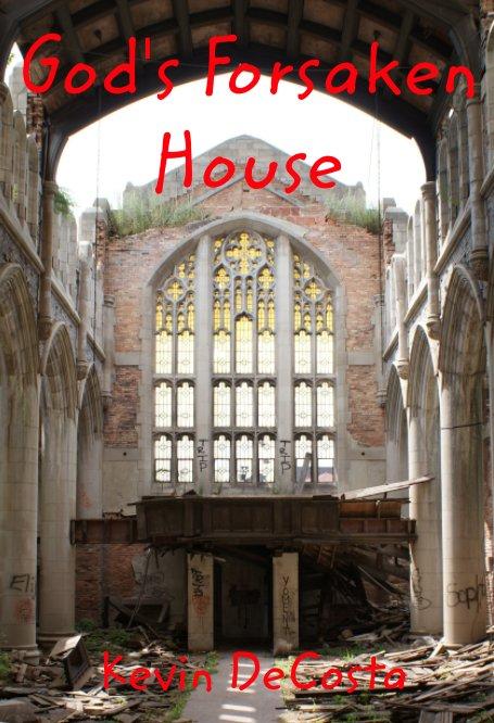 Bekijk God's Forsaken House op Kevin DeCosta