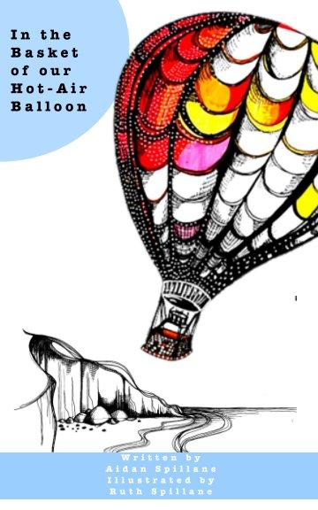 View In the Basket of our Hot Air Balloon by Aidan Spillane, Ruth Spillane