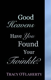 Good Heavens - Have You Found Your Twinkle? book cover