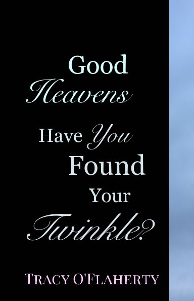 View Good Heavens - Have You Found Your Twinkle? by Tracy R. L. O'Flaherty
