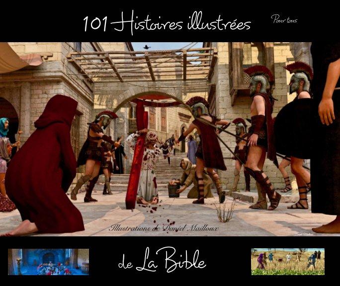 View 101 Histoires illustrées de la Bible par Daniel Mailloux by Daniel Mailloux