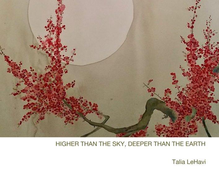 View HIGHER THAN THE SKY, DEEPER THAN THE EARTH by Talia LeHavi