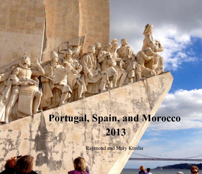 View Portugal, Spain, and Morocco 2013 by Raymond Kresha