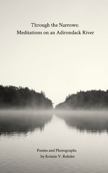 View Through the Narrows: Meditations on an Adirondack River by Kristin V. Rehder by Kristin V Rehder