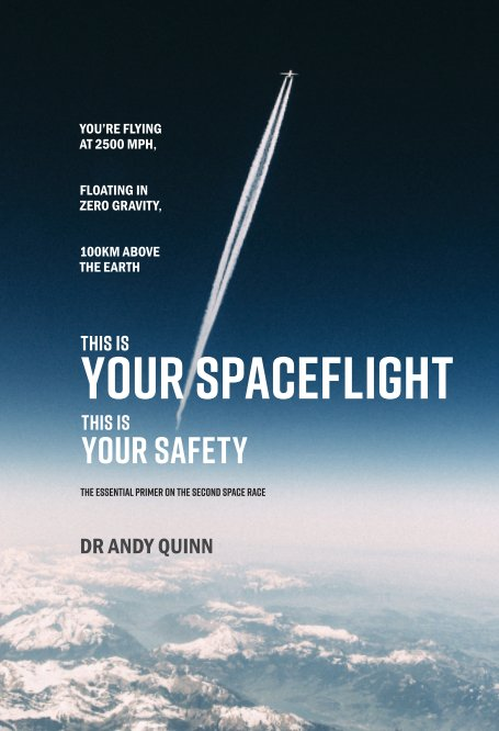 View Your Spaceflight, Your Safety by Dr Andy Quinn