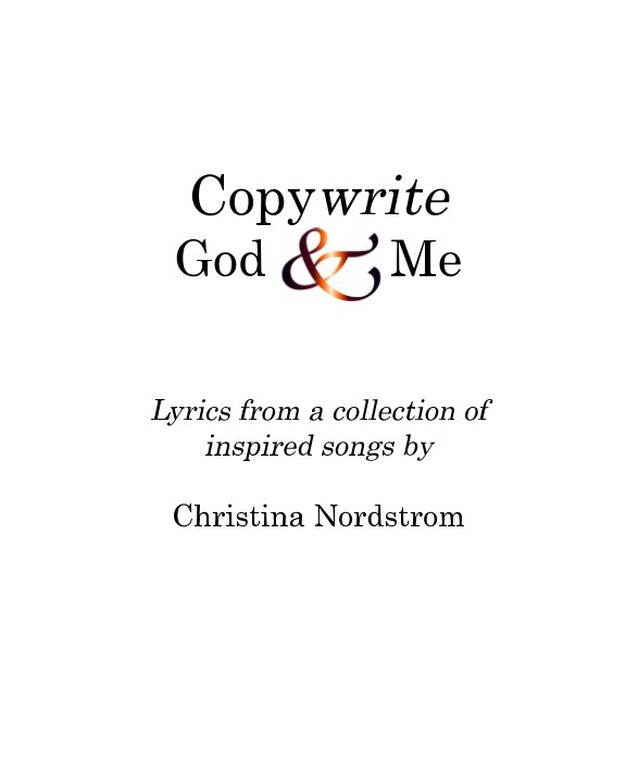 View Copywrite God and Me by Christina Nordstrom