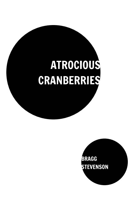 View Atrocious Cranberries by Thomas Bragg, Jade Stevenson