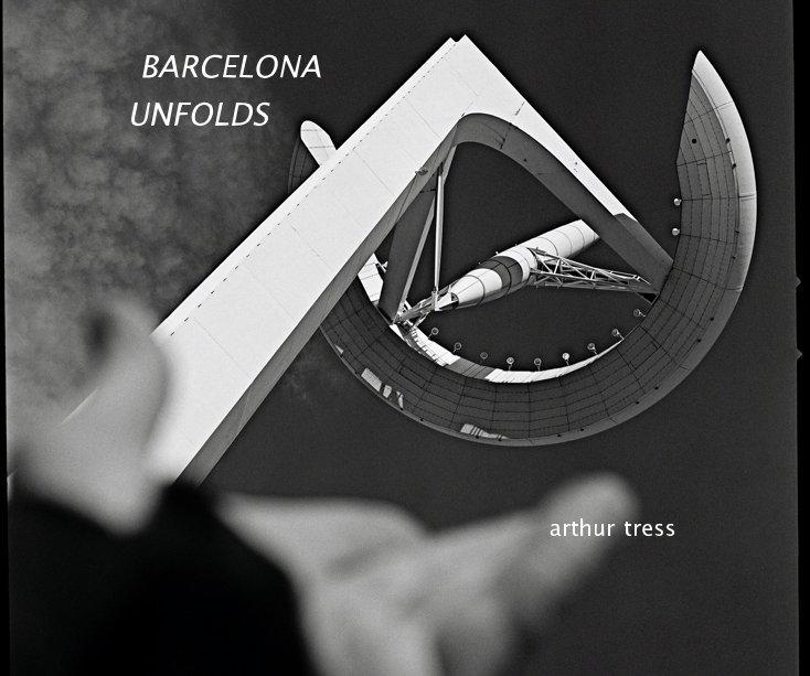 View BARCELONA UNFOLDS arthur tress by Arthur Tress