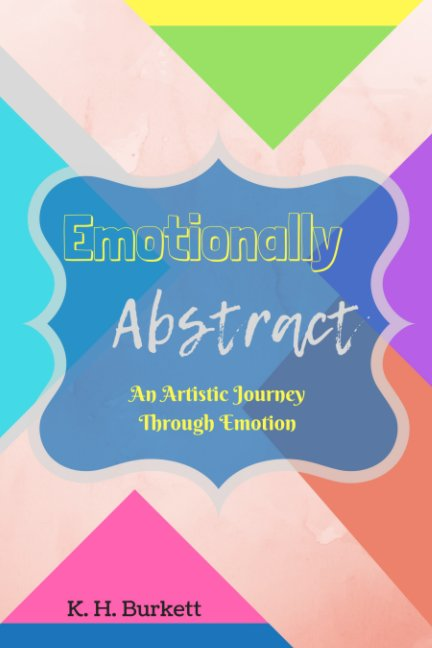 View Emotionally Abstract by K. H. Burkett