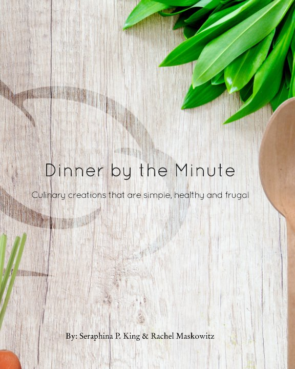 View Dinner by the Minute by Sarah King, Rachel Maskowitz