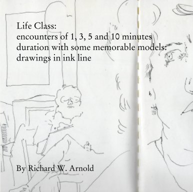 Life Class:  encounters of 1, 3, 5 and 10 minutes duration with some memorable models book cover