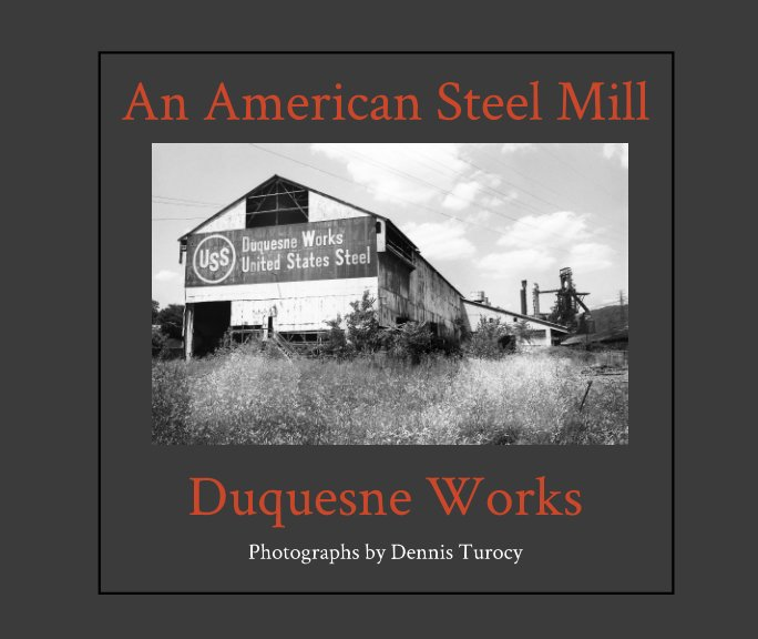 View An American Steel Mill Duquesne Works by Dennis Turocy