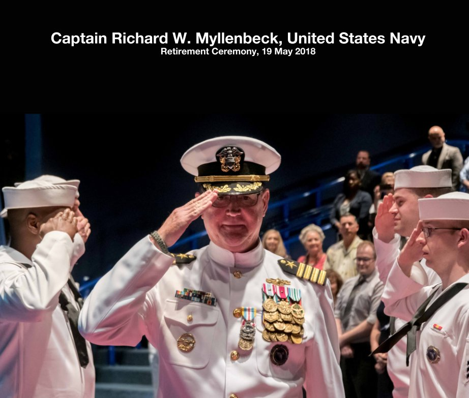 View Captain Richard W. Myllenbeck, United States Navy Retirement Ceremony, 19 May 2018 by Laura Hatcher Photography