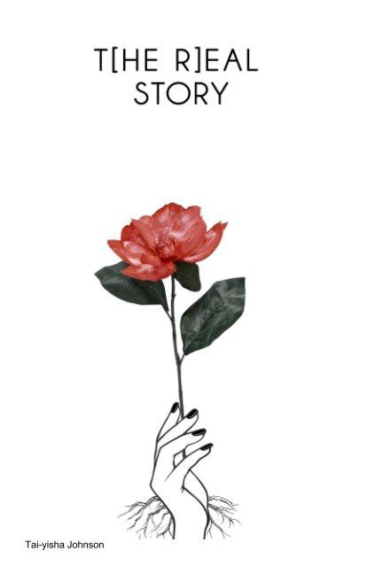View T[he R]eal Story by Tai-yisha Johnson