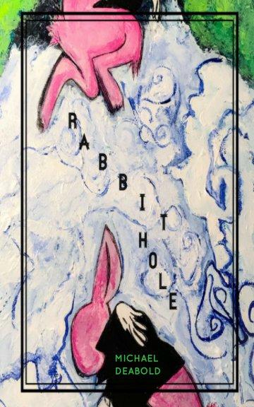 Bekijk Rabbit Hole op Michael Deabold