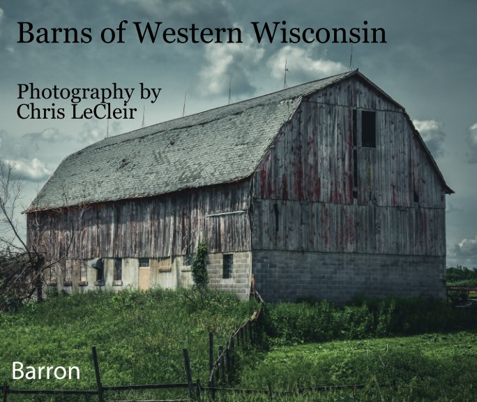 View Barns of Western Wisconsin by Chris LeCleir