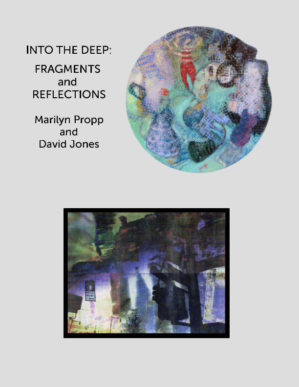 View Into the Deep: Fragments and Reflections by Marilyn Propp and David Jones