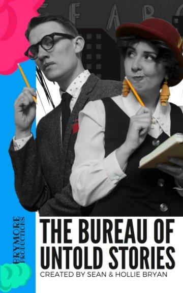 View The Bureau Of Untold Stories by Sean Bryan, Hollie Bryan