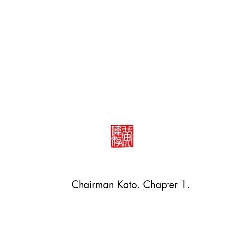 View Chairman Kato. Chapter 1. by Chairman Kato