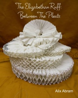 The Elizabethan Ruff: Between the Pleats book cover