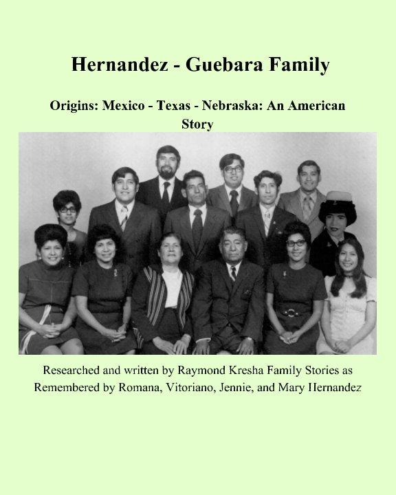 View Hernandez-Guebara Family History by Raymond Kresha