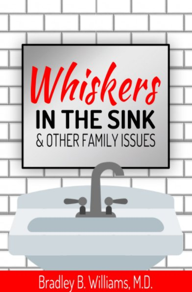 Bekijk Whiskers in the Sink and Other Family Issues op Bradley B Williams MD