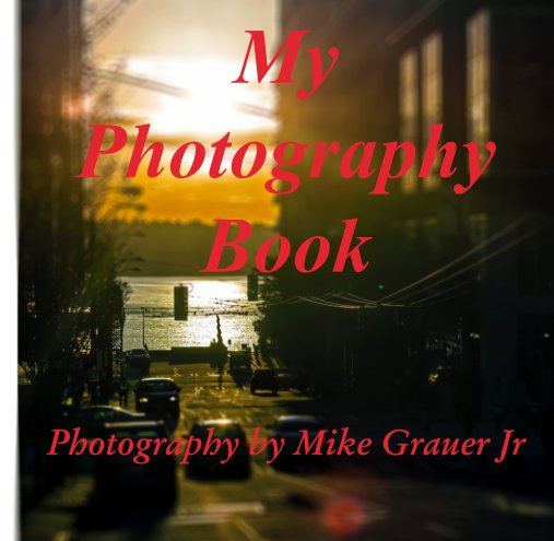 View My Photography Book by Photography by Mike Grauer Jr
