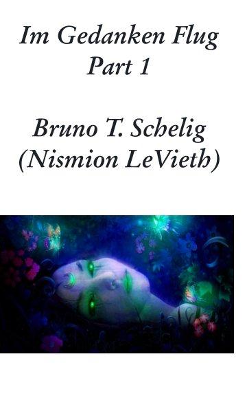 Im GedankenFlug Part 1 nach Nismion LeVieth, Bruno Schelig anzeigen