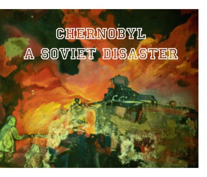 Chernobyl a Soviet Disaster nach David Watson ARPS anzeigen