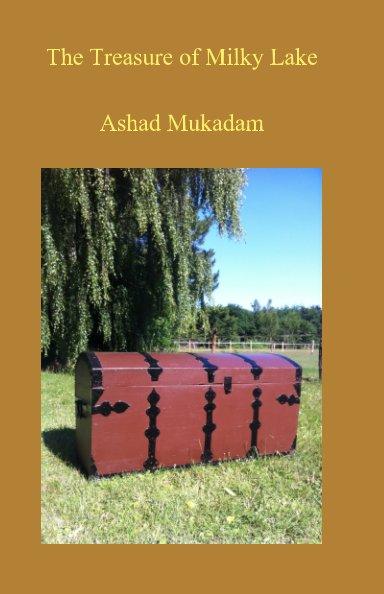 View The Treasure of Milky Lake by Ashad Mukadam