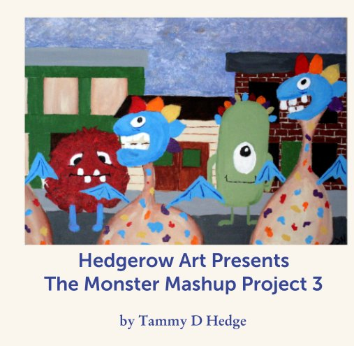 View Hedgerow Art Presents The Monster Mashup Project 3 by Tammy D Hedge