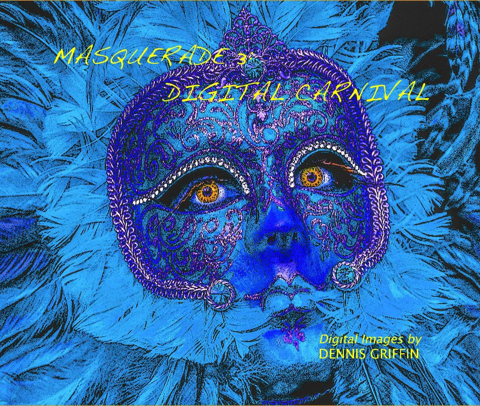 View MASQUERADE 3: DIGITAL CARNIVAL by DENNIS GRIFFIN