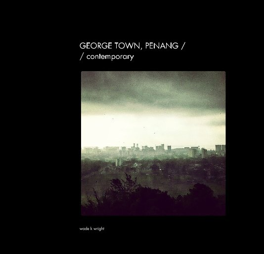 View George Town, Penang / contemporary by wade k wright
