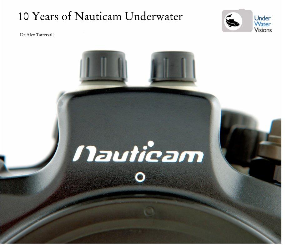 View 10 Years of Nauticam Underwater by Dr Alex Tattersall
