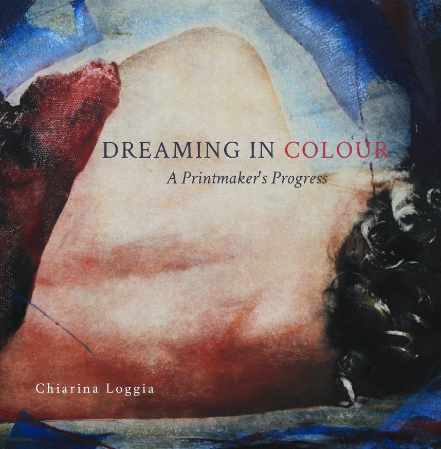 View Dreaming In Colour by Chiarina Loggia