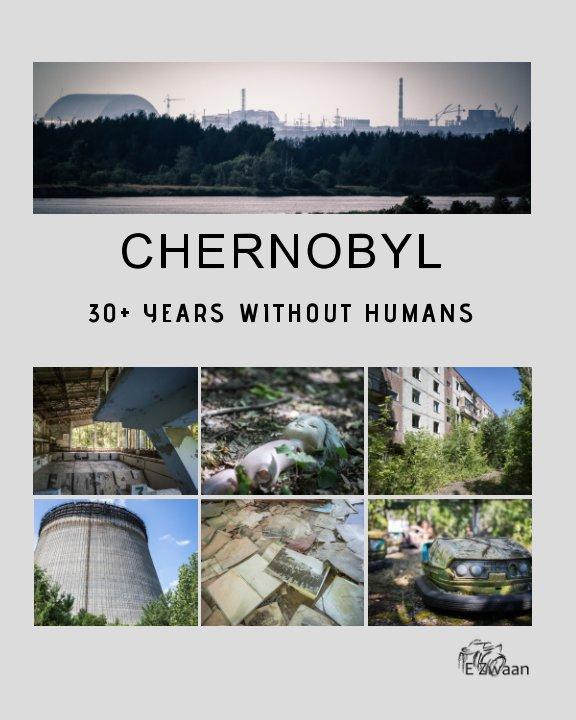 Chernobyl - 30+ Years Without Humans nach Erwin Zwaan anzeigen