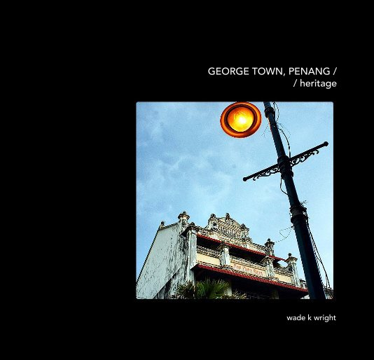 View George Town, Penang / heritage by wade k wright