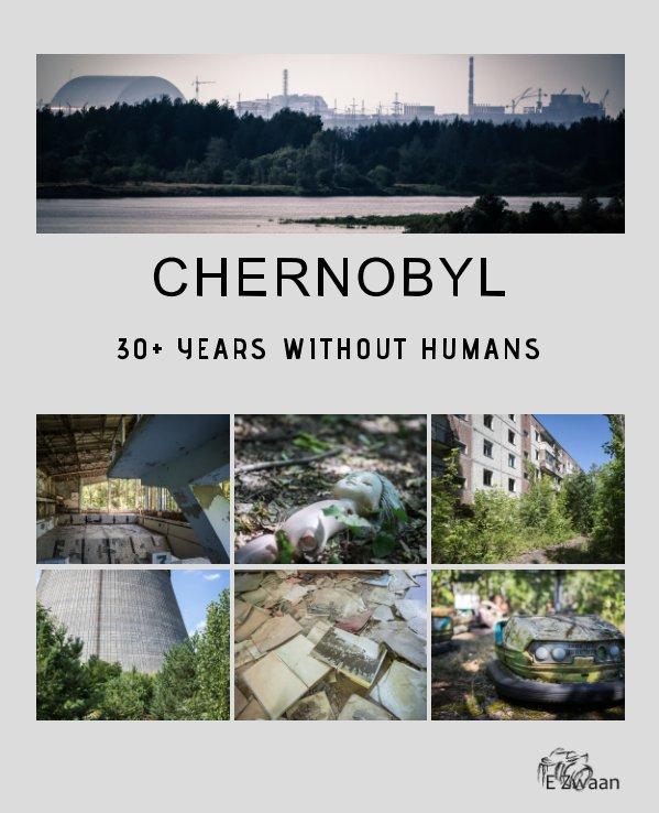 Chernobyl - 30+ Years Without Humans (Hardcover Edition) nach Erwin Zwaan anzeigen