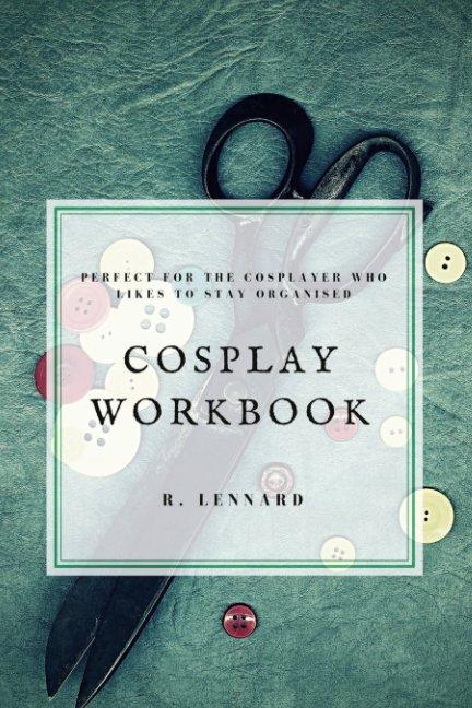 View Cosplay Workbook by R. Lennard