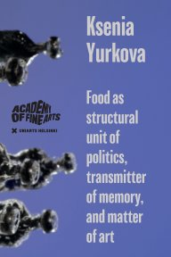 Food as structural unit of politics, transmitter of memory, and matter of art book cover