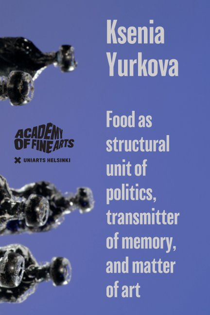 View Food as structural unit of politics, transmitter of memory, and matter of art by Ksenia Yurkova