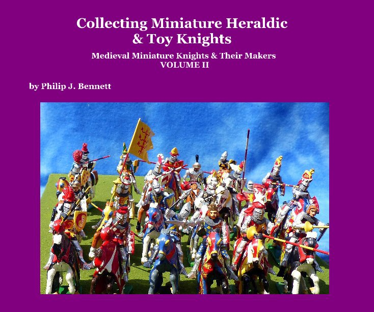 View Collecting Miniature Heraldic and Toy Knights by Philip J. Bennett