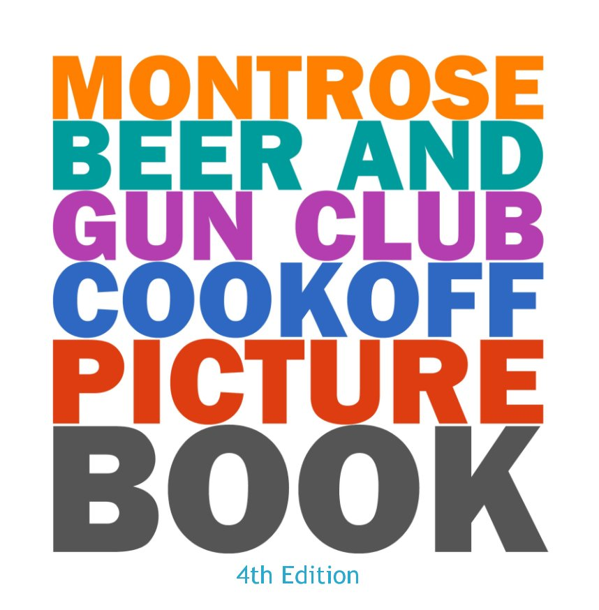 View Montrose Beer and Gun Club Cookoff Picture Book - 4th Edition by Ron Scott