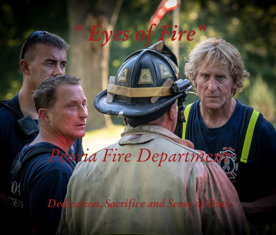 """View """" Eyes of Fire""""     Peoria Fire Department by Elsburgh Clarke,MD"""