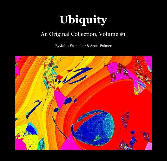 View Ubiquity by John Essmaker & Scott Palmer