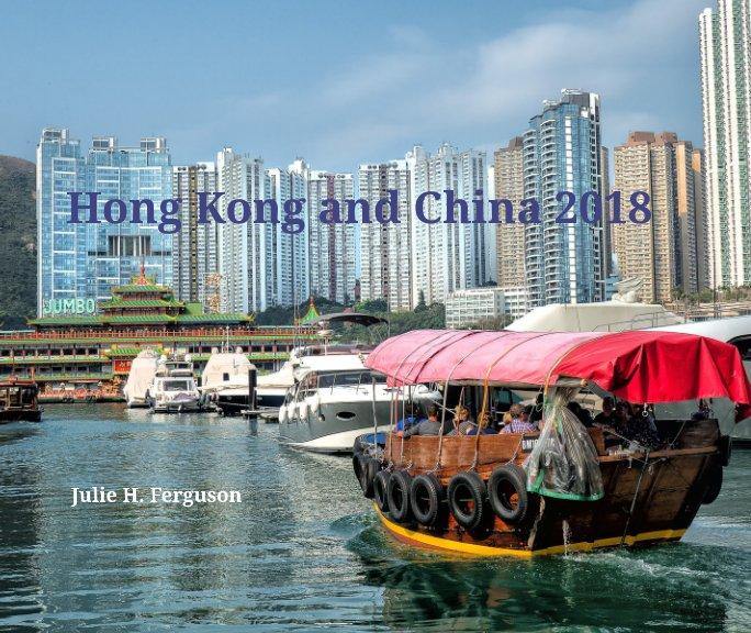 View Hong Kong and China 2018 by Julie H. Ferguson